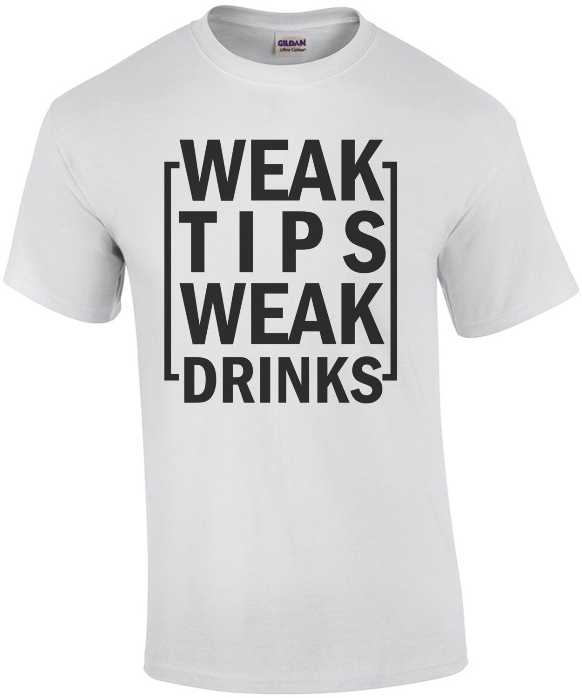 Weak Tips Weak Drinks - Funny Bartending / Bartender T-Shirt