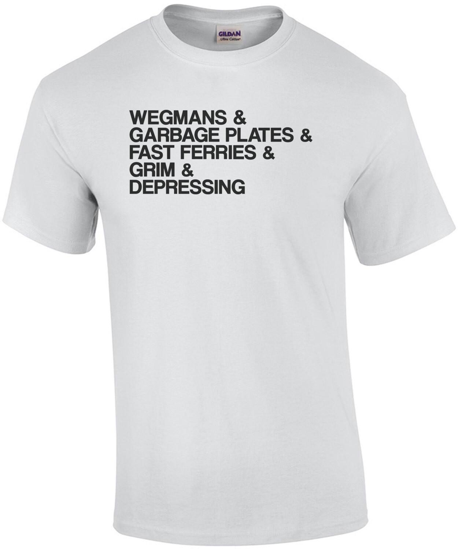 Wegmans & Garbage Plates & Fast Ferries & Grim & Depressing - Rochester NY T-Shirt