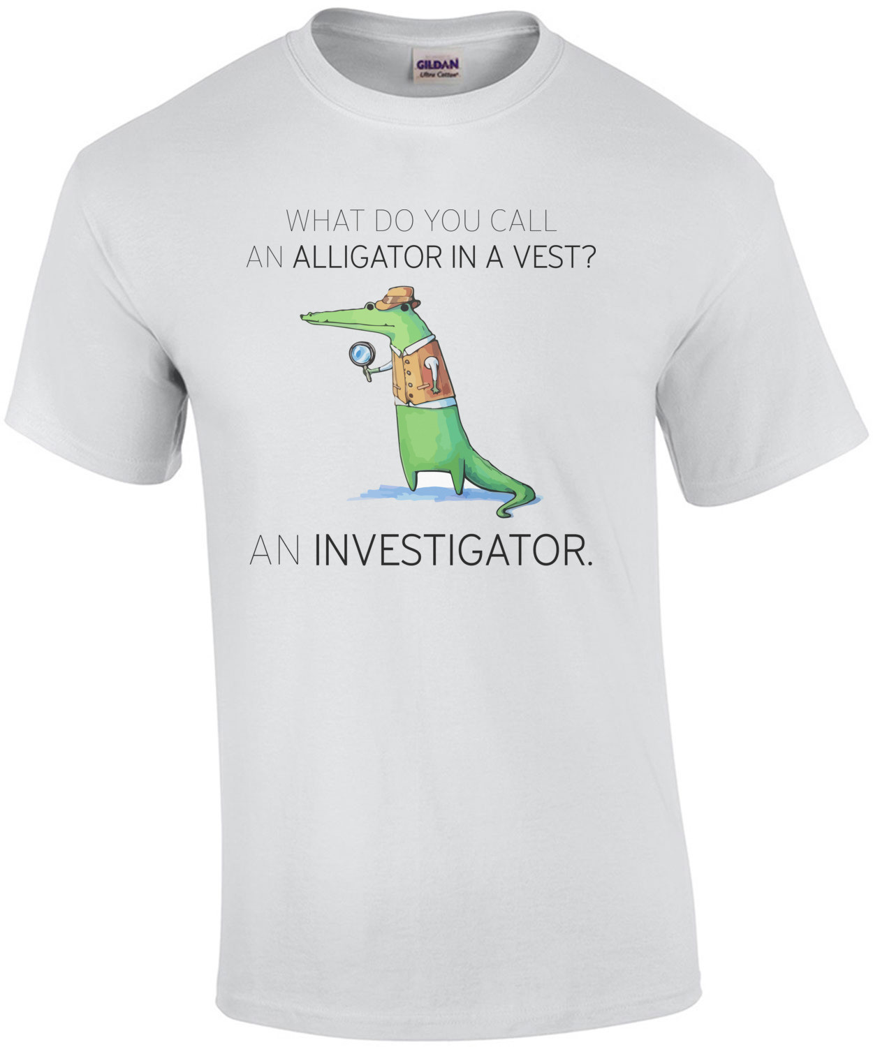 What do you call an alligator in a vest? An Investigator. Pun T-Shirt
