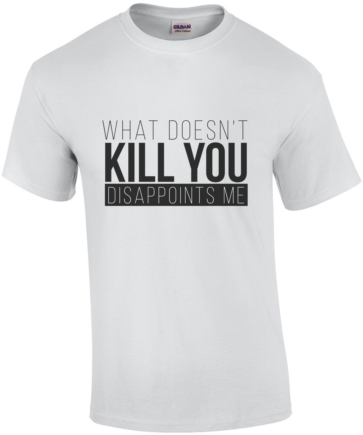What doesn't kill you - Disappoints me - funny t-shirt