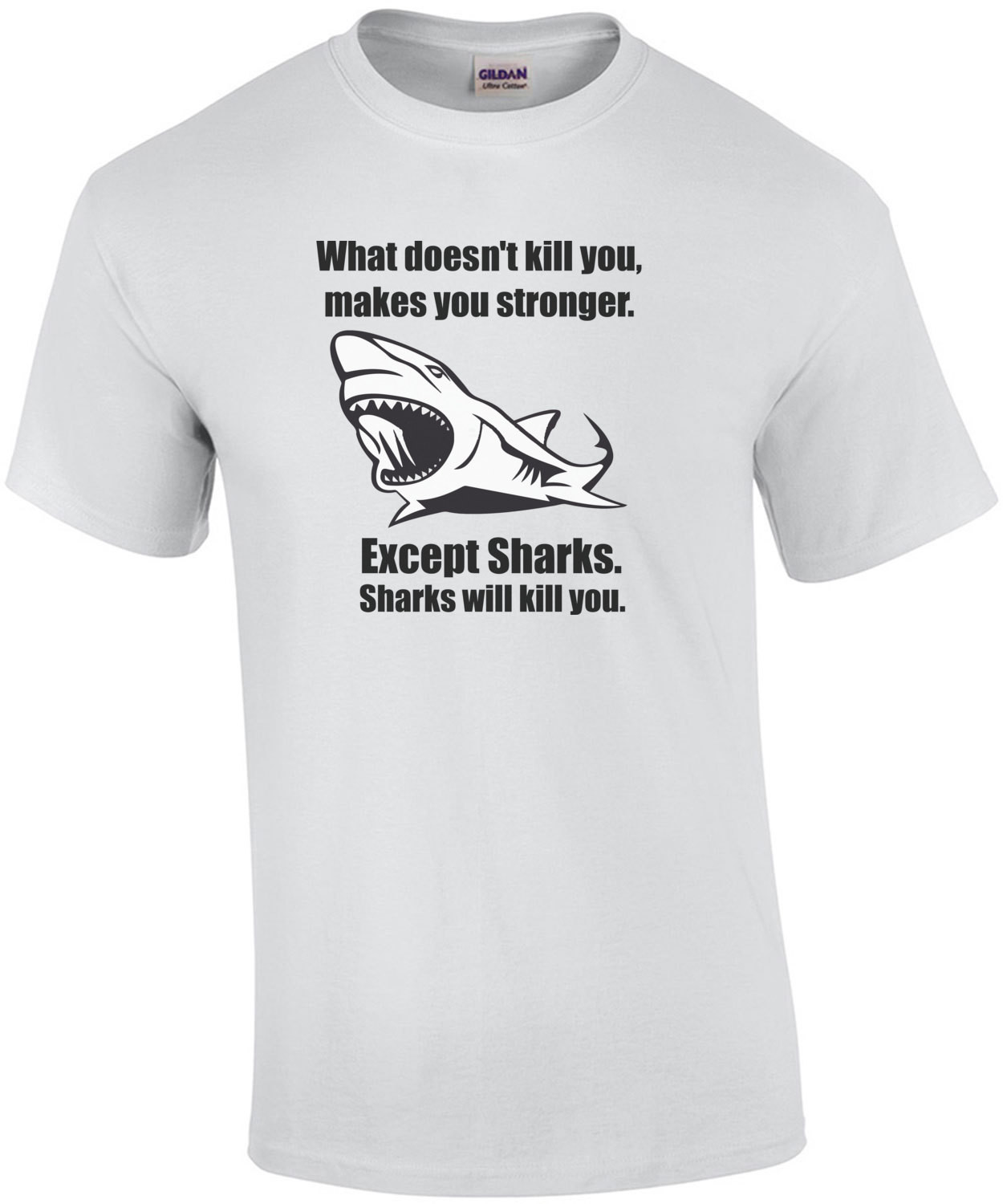 What doesn't kill you makes you stronger. Except for sharks. Funny T-Shirt