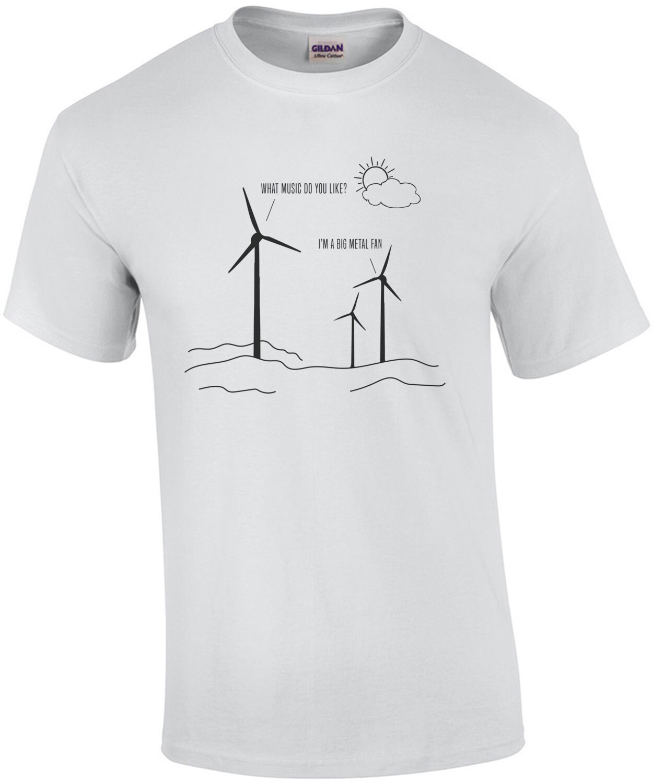 What music do you like? I'm a big metal fan - funny pun t-shirt