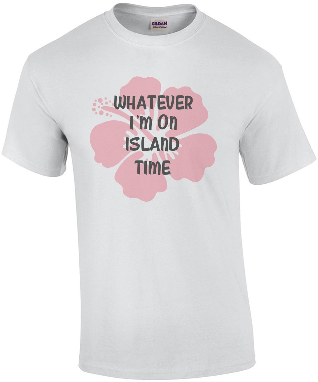 Whatever. I'm on island time - Hawaii T-Shirt