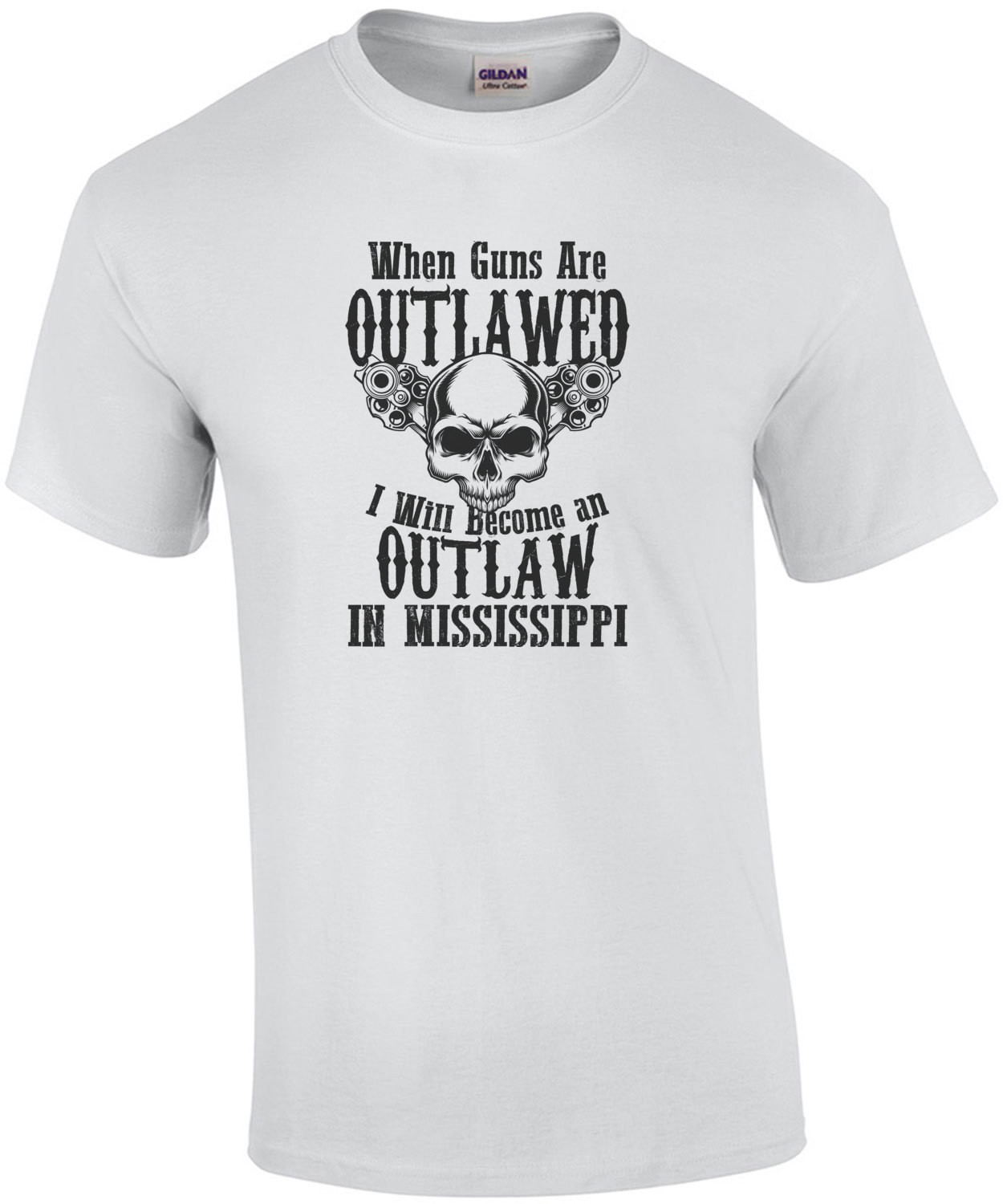 When guns are outlawed I will become an outlaw in Mississippi - Mississippi T-Shirt