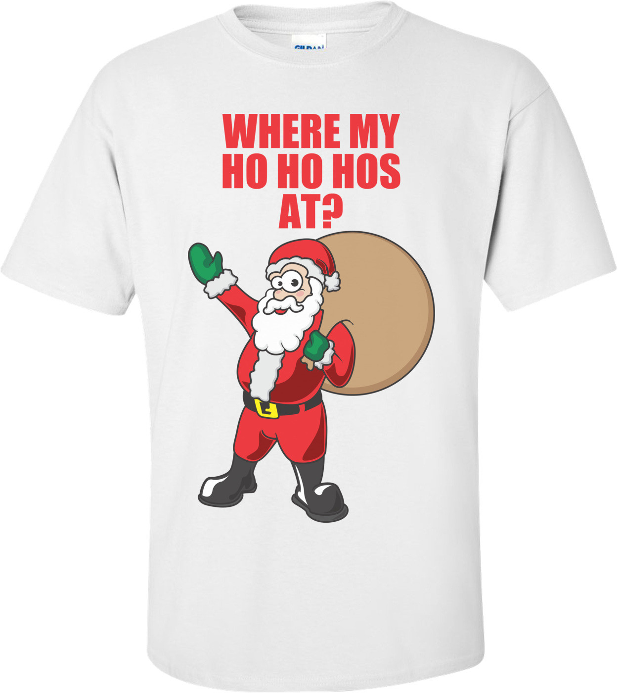 Where My Ho Ho Hos At? Christmas Shirt