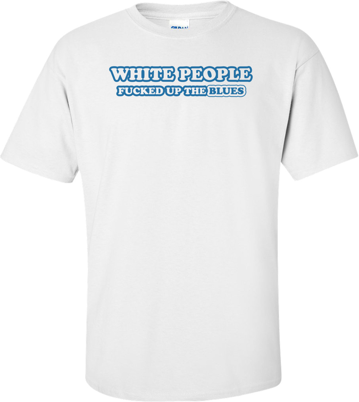 White People Fucked Up The Blues T-shirt