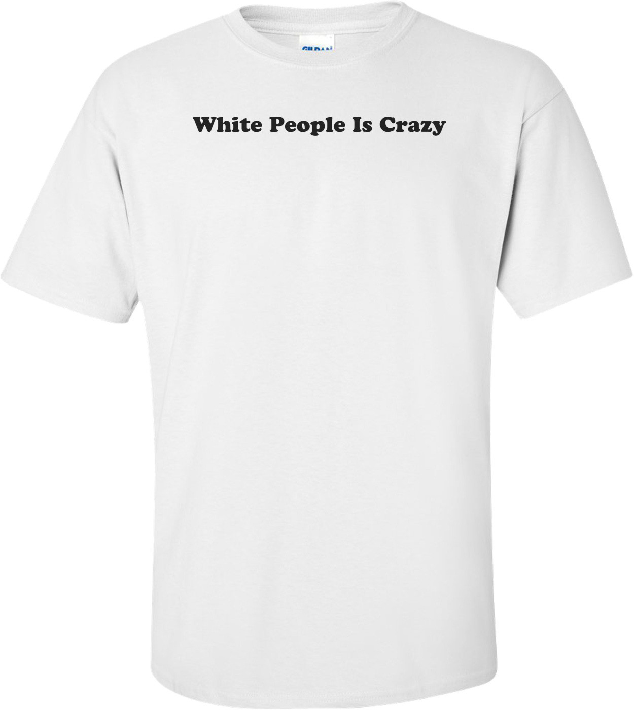 White People Is Crazy Shirt
