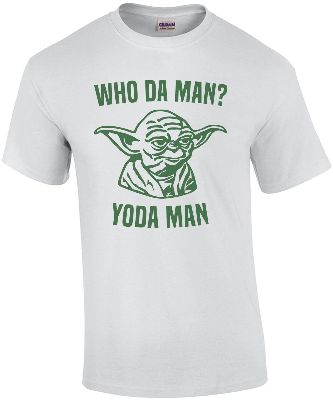 Who Da Man? Yoda Man - funny star wars t-shirt