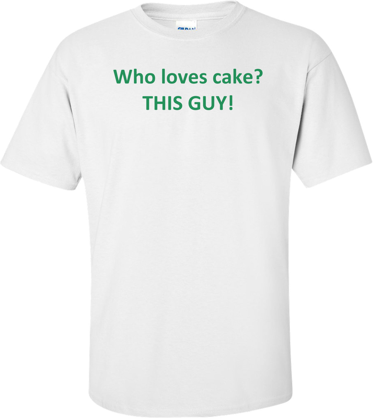 Who loves cake? THIS GUY! Shirt