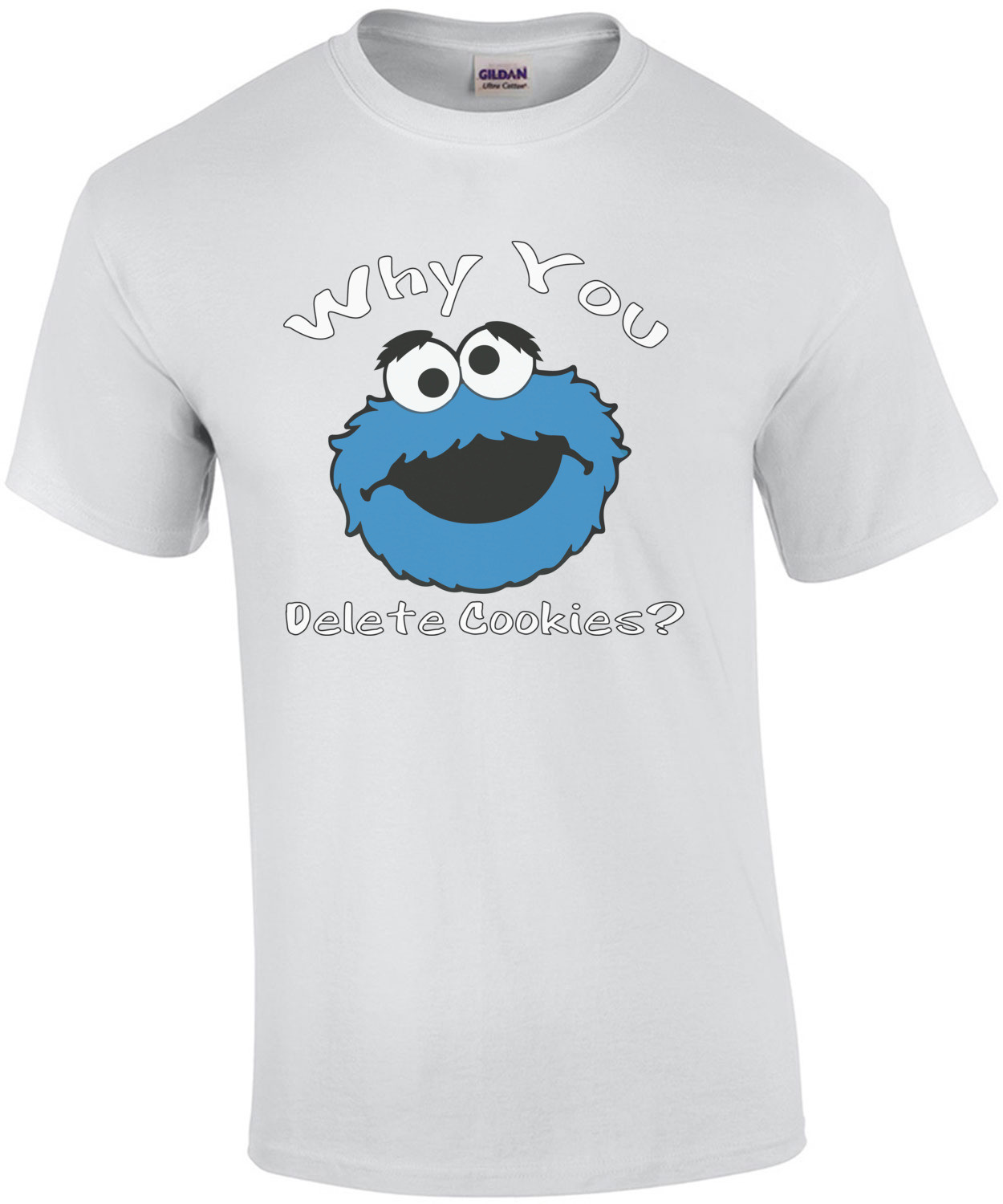 Why You Delete Cookies? Cookie Monster T-Shirt