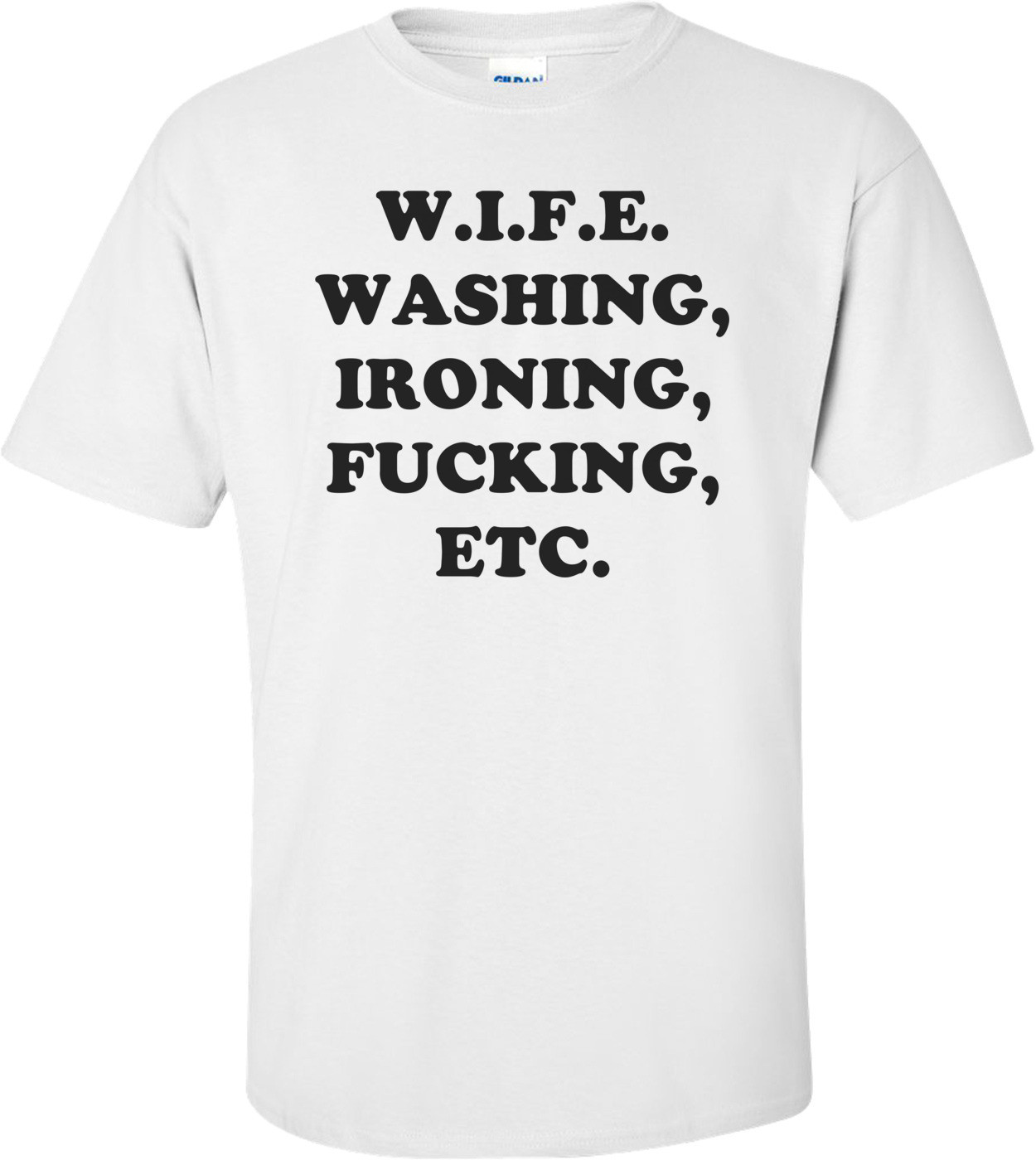 W.I.F.E. Washing, Ironing, Fucking, Etc. Shirt