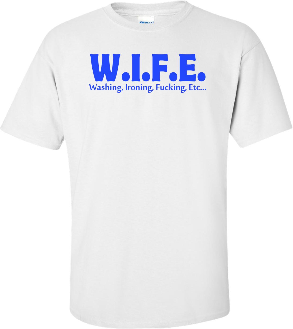 W.i.f.e. Washing, Ironing, Fucking, Etc Shirt