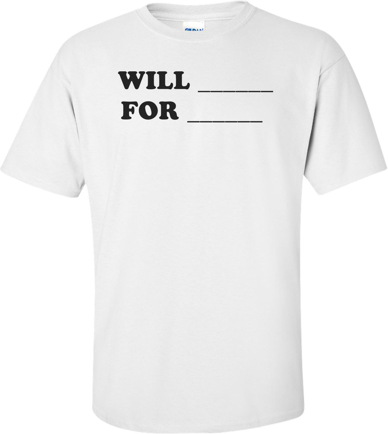 WILL ______ FOR ______  Shirt