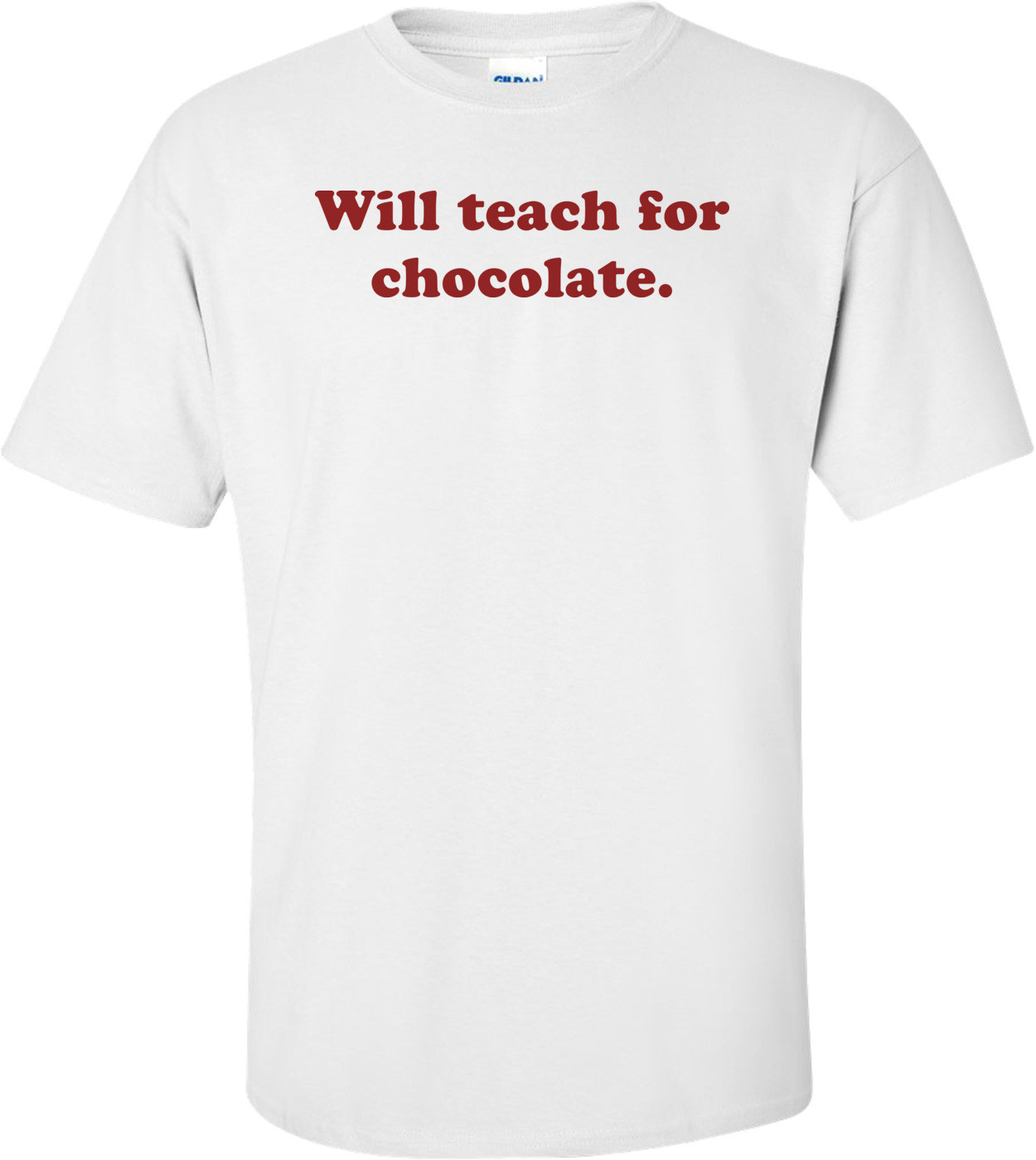Will Teach For Chocolate. Shirt