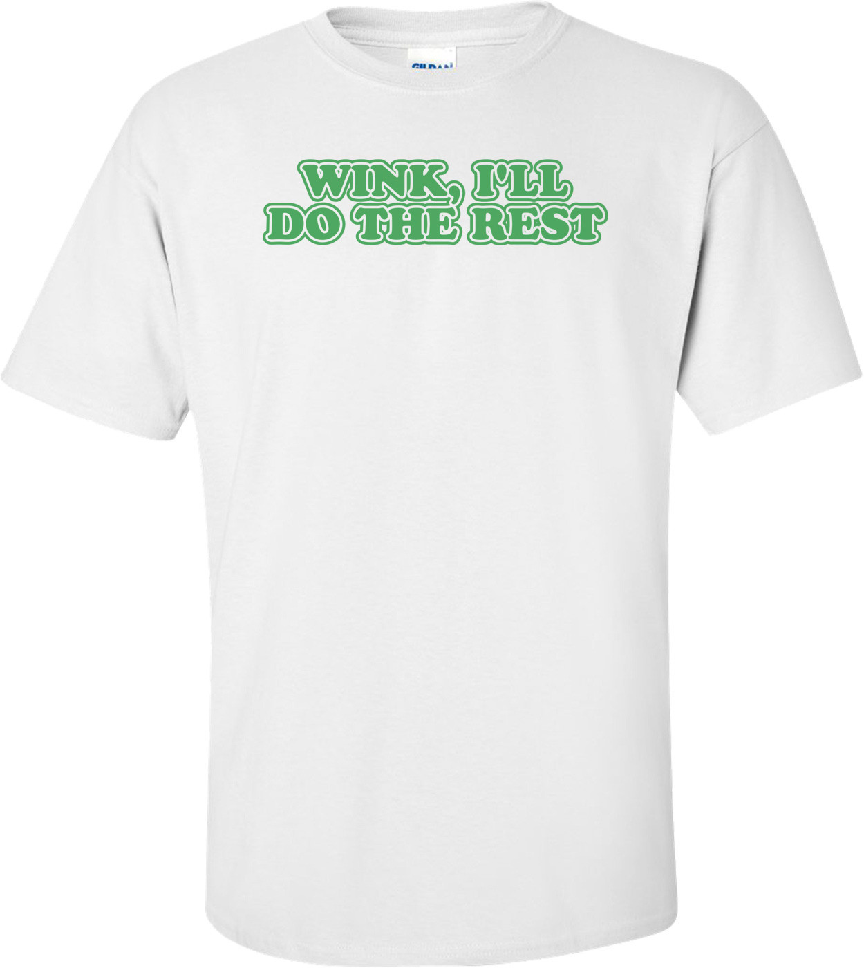 Wink I'll Do The Rest T-shirt