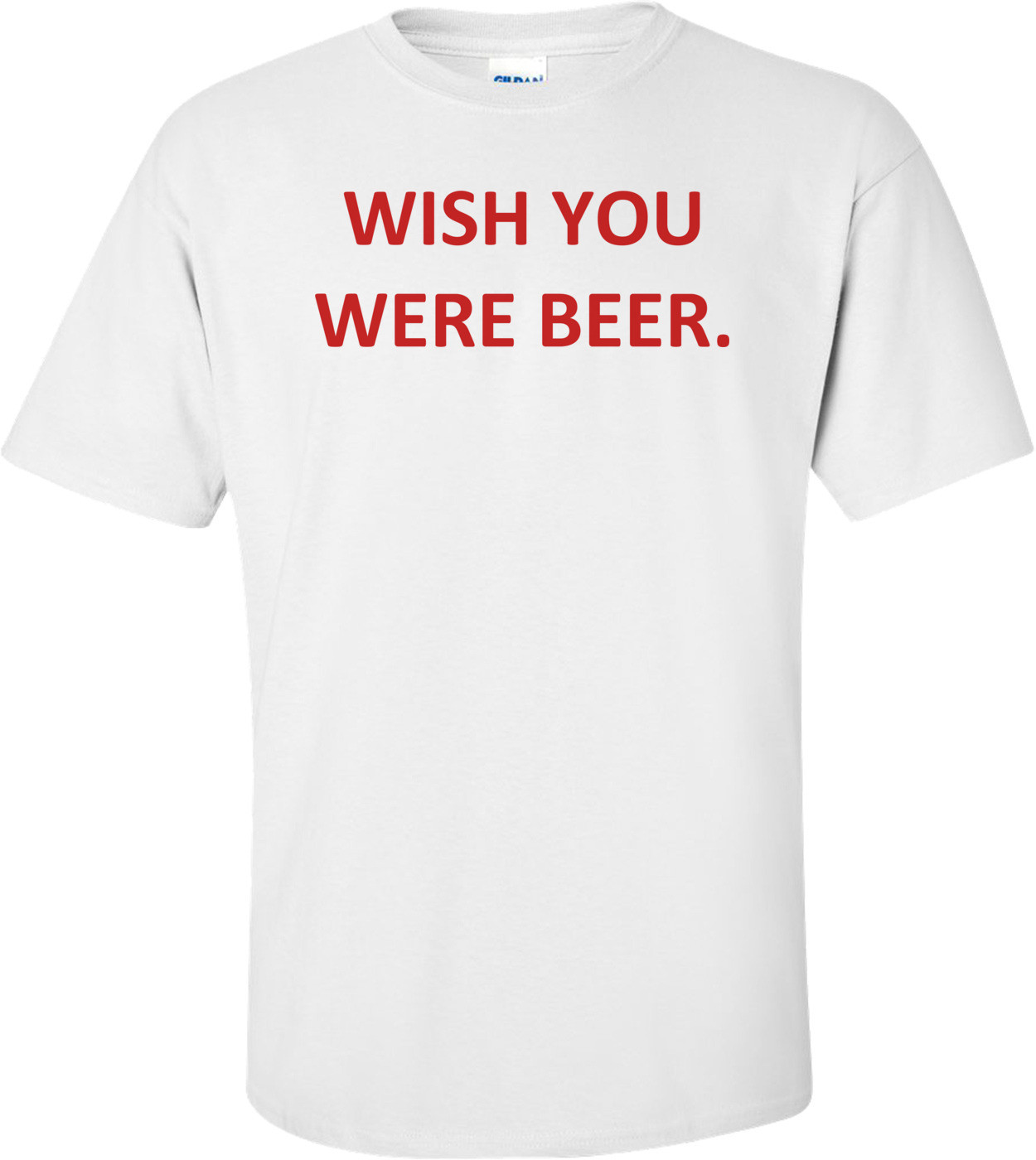 WISH YOU WERE BEER. Shirt