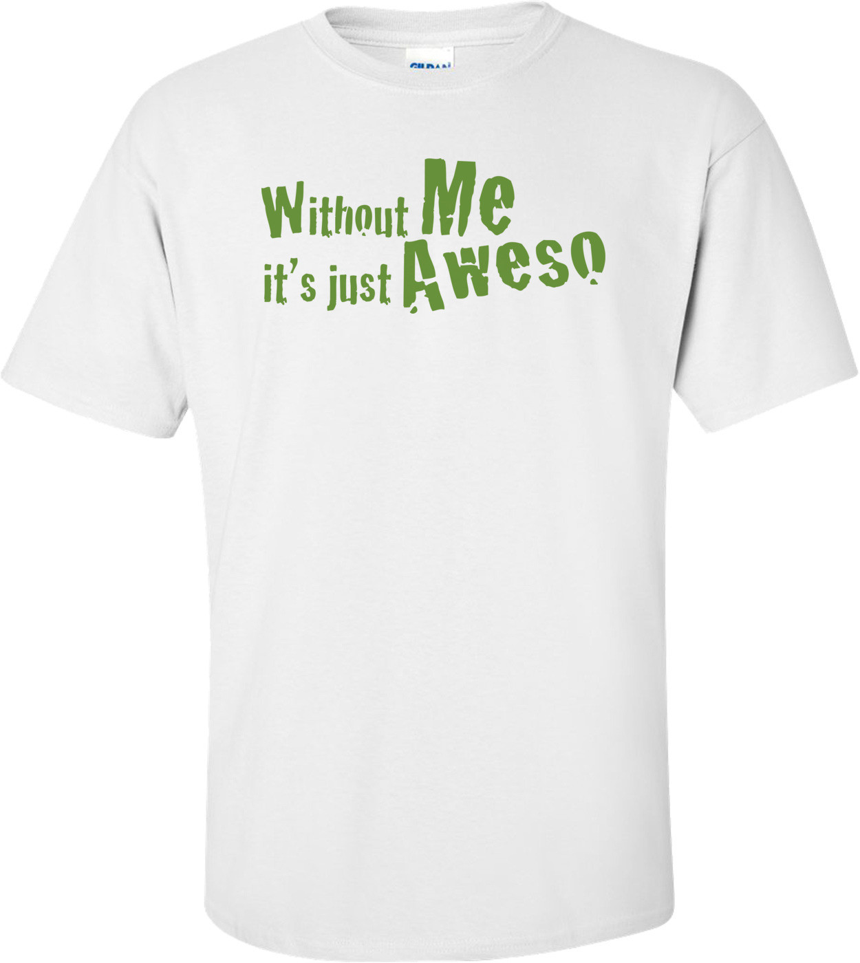 Without Me Its Just Aweso T-shirt