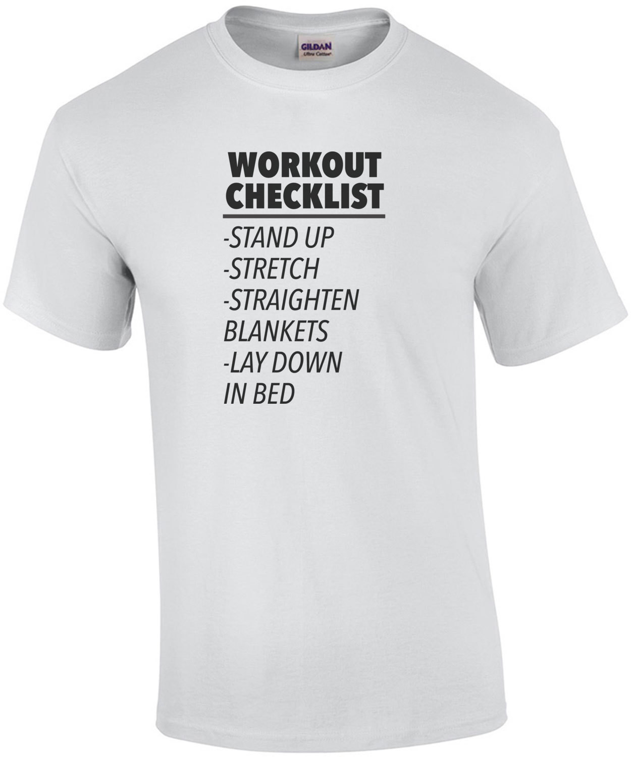 Workout Checklist - Stand up - Stretch - Straighten Blankets - Lay down in bed - Funny exercise t-shirt