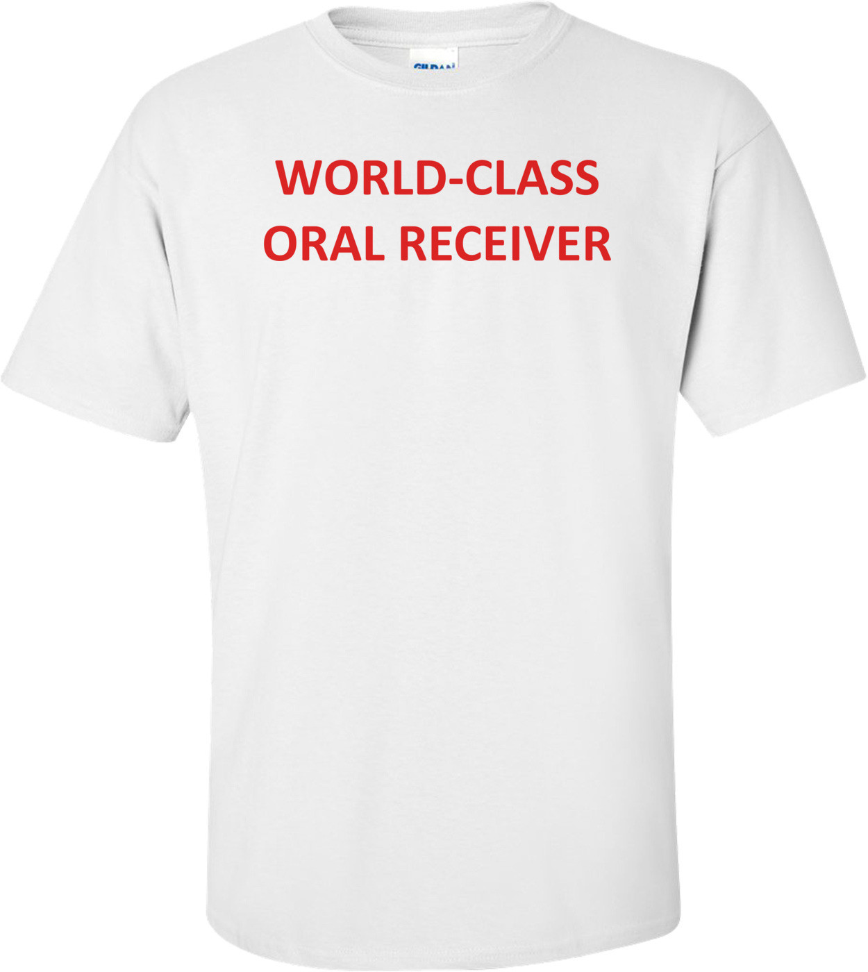 WORLD-CLASS ORAL RECEIVER Shirt