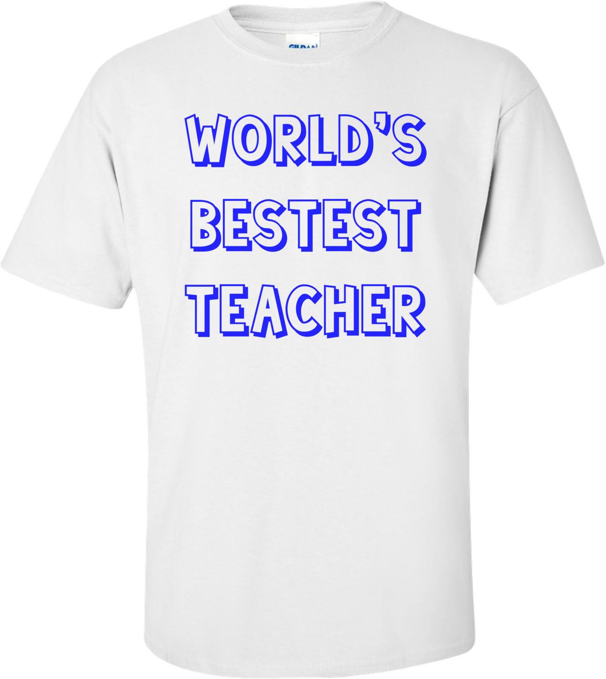 World's Bestest Teacher Shirt