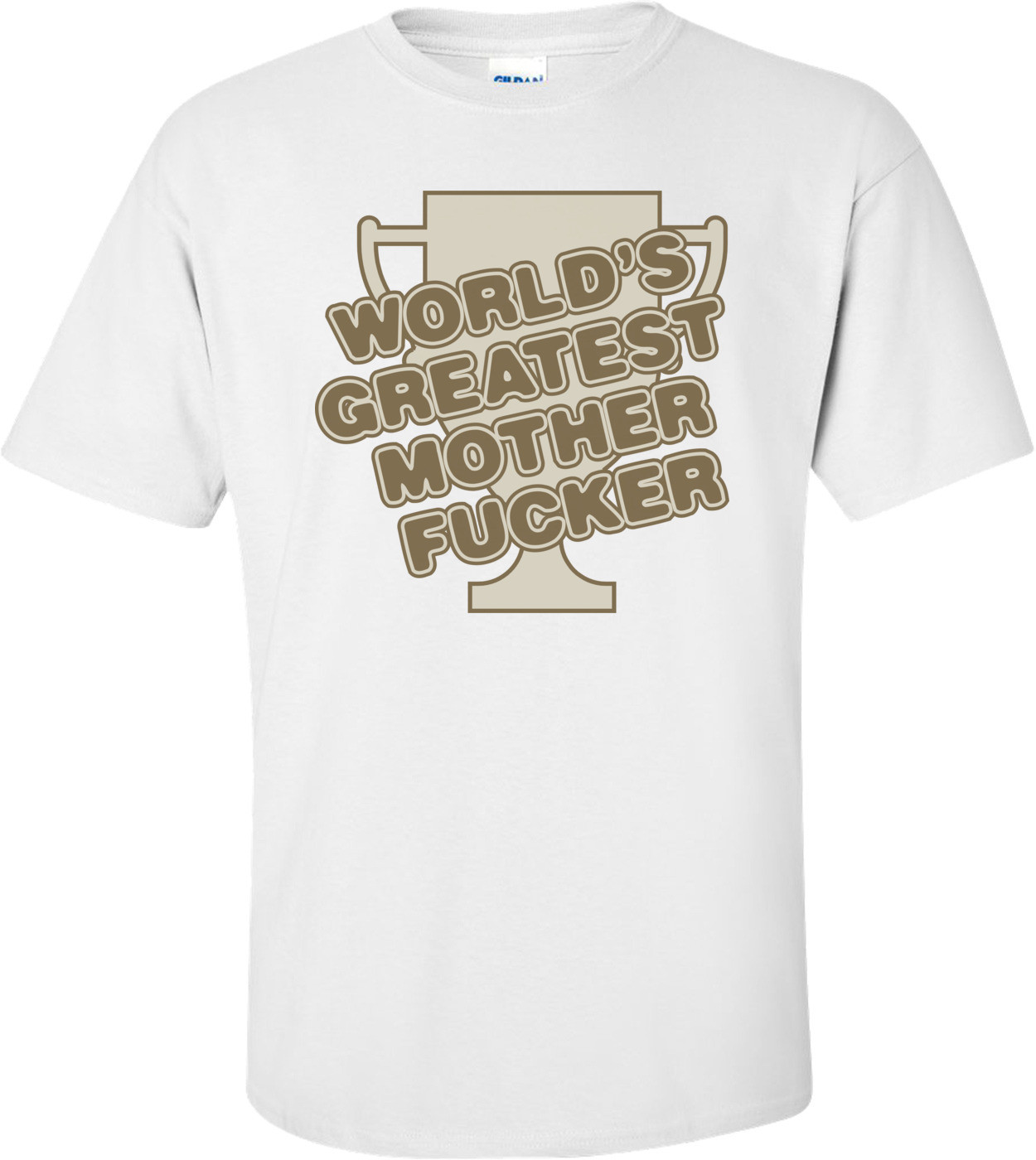 Worlds Greatest Mother Fucker T-shirt