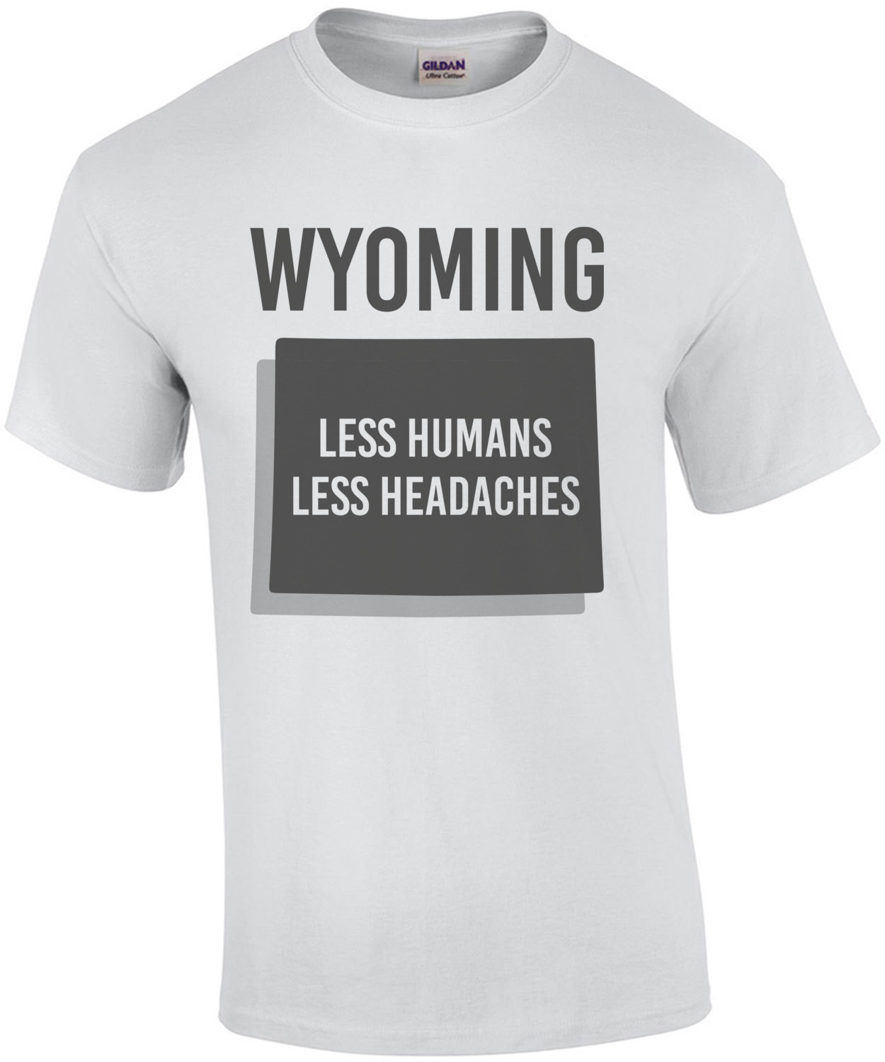 Wyoming - Less Humans Less Headaches - Wyoming T-Shirt