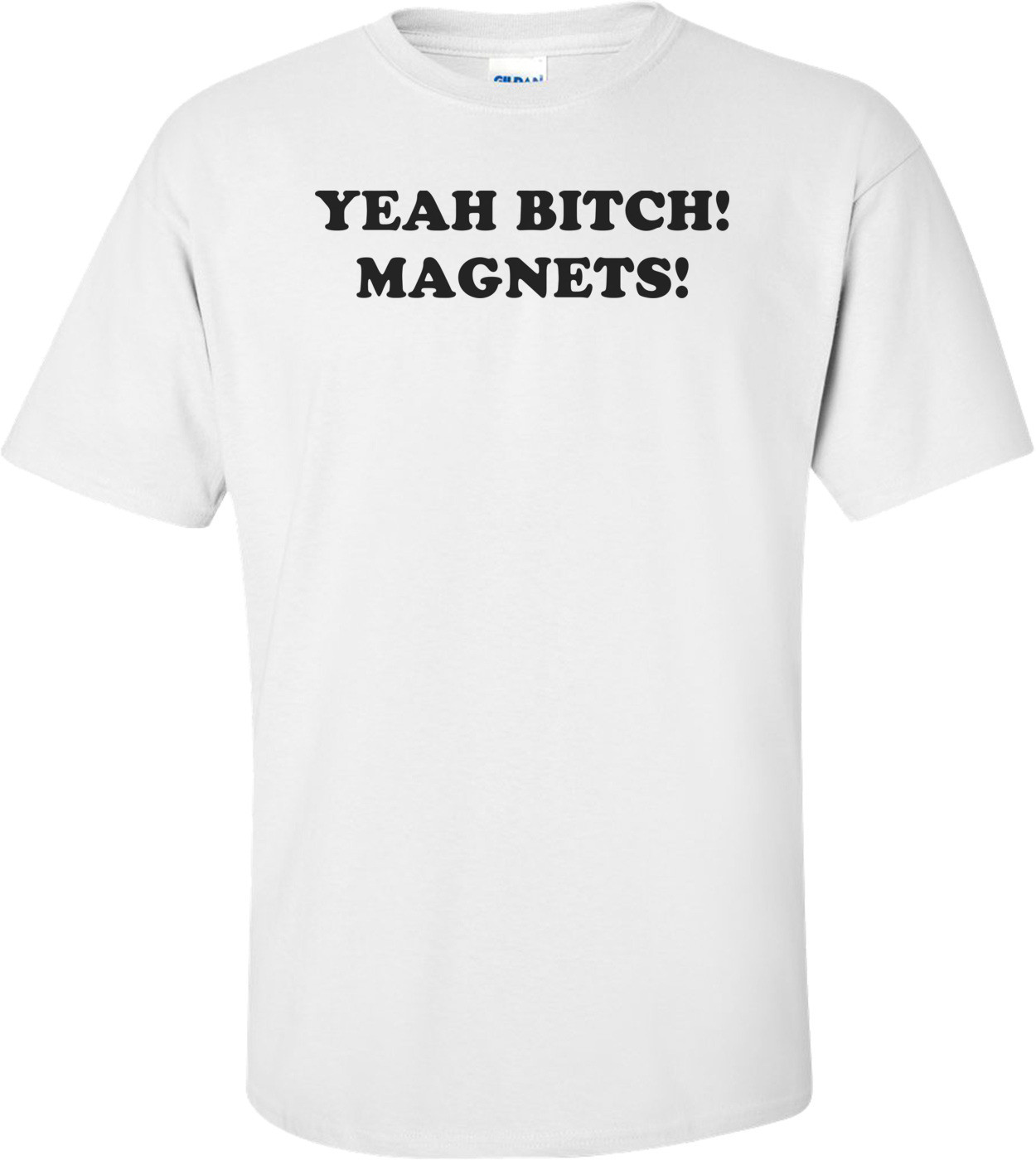 YEAH BITCH! MAGNETS! Shirt