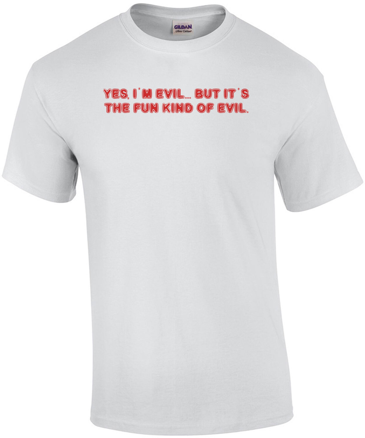 YES, I'M EVIL... BUT IT'S THE FUN KIND OF EVIL. Shirt