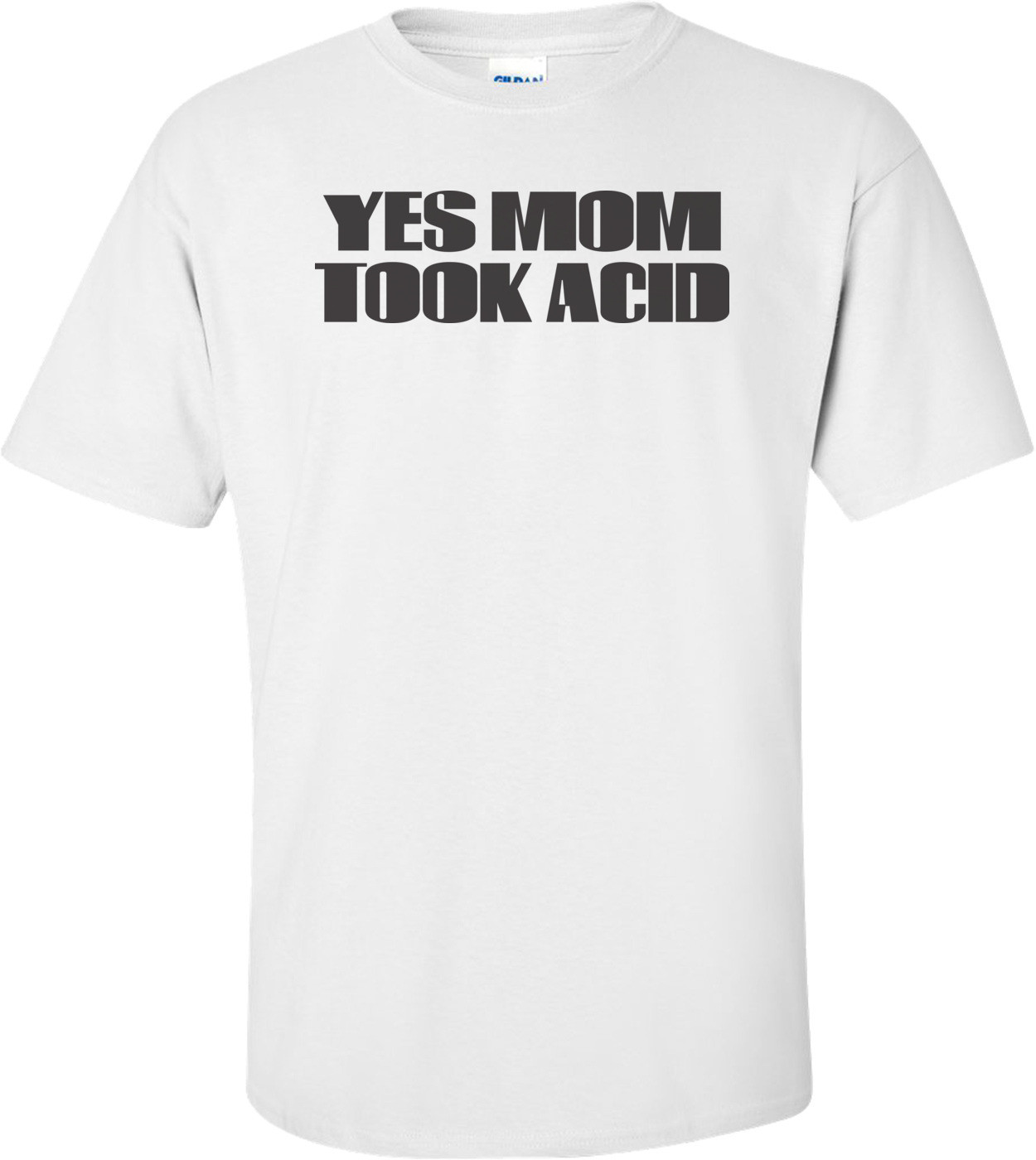 Yes Mom Took Acid Shirt