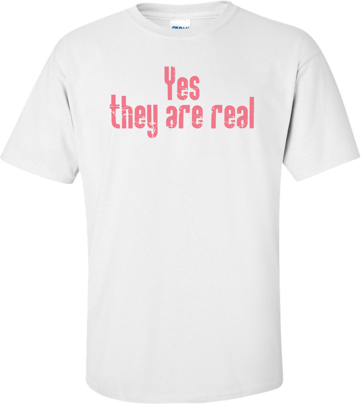 Yes They Are Real T-shirt