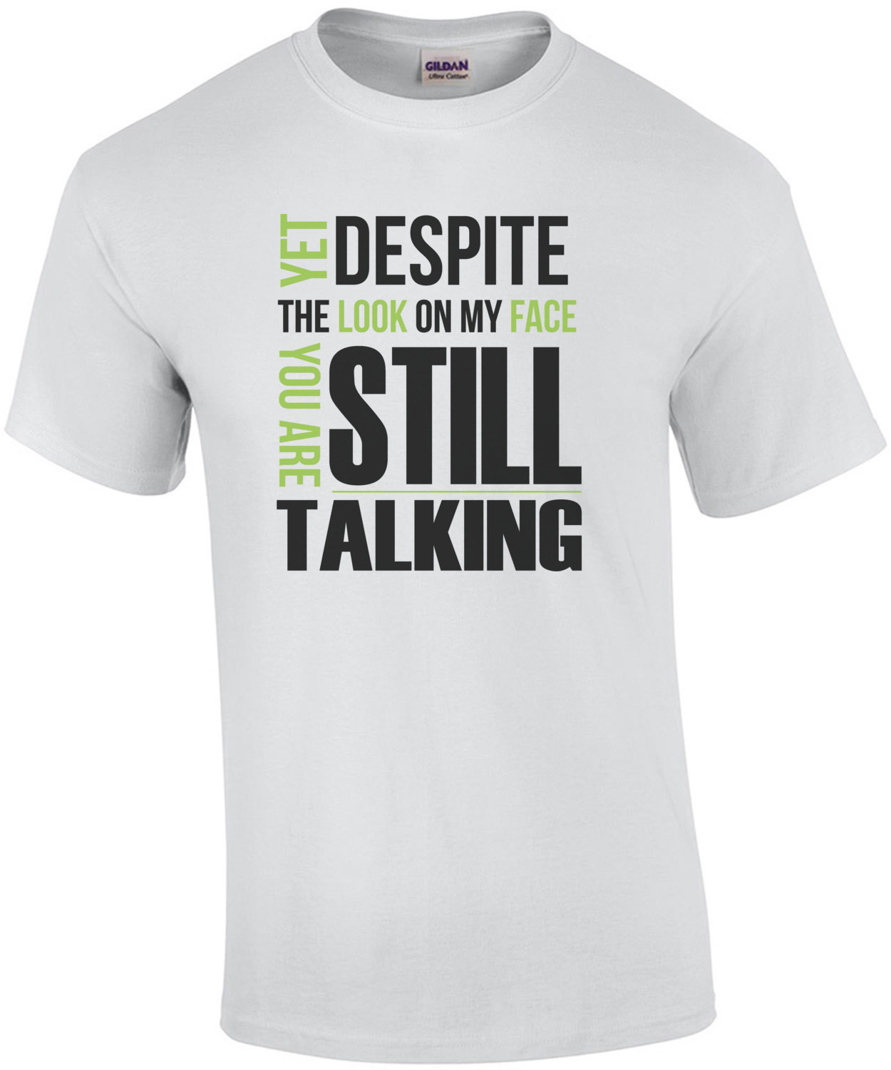Yet despite the look on my face... you're still talking. Sarcastic T-Shirt