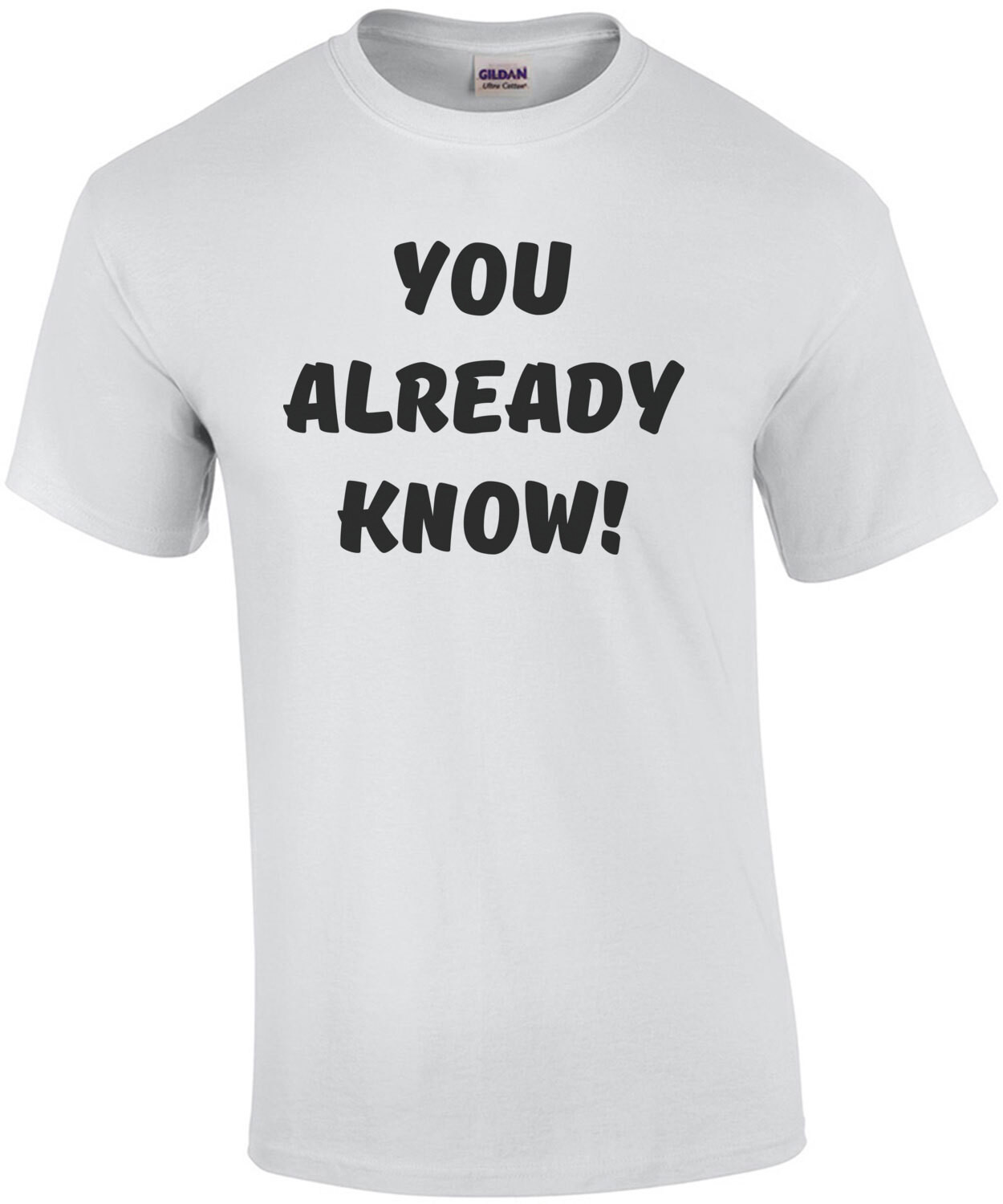You Already Know! Funny T-Shirt