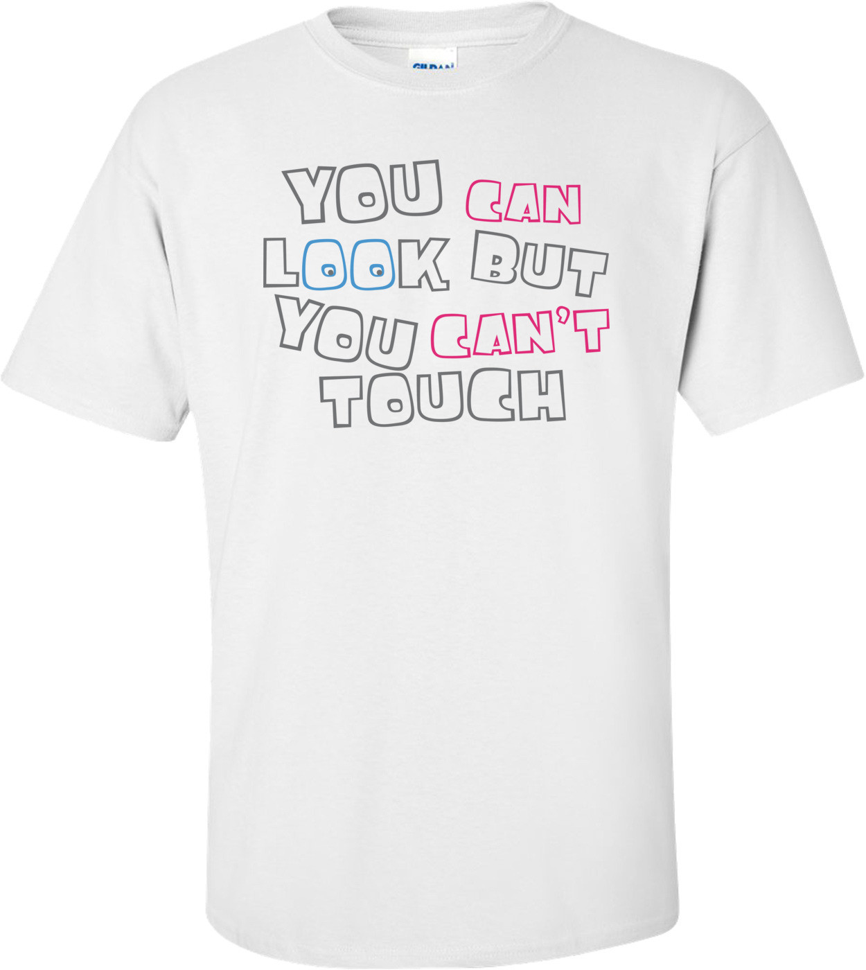 You Can Look But You Can't Touch T-shirt