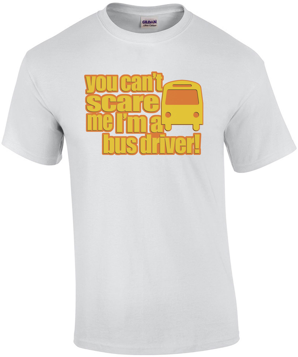 You Cant Scare Me I'm A Bus Driver T-Shirt