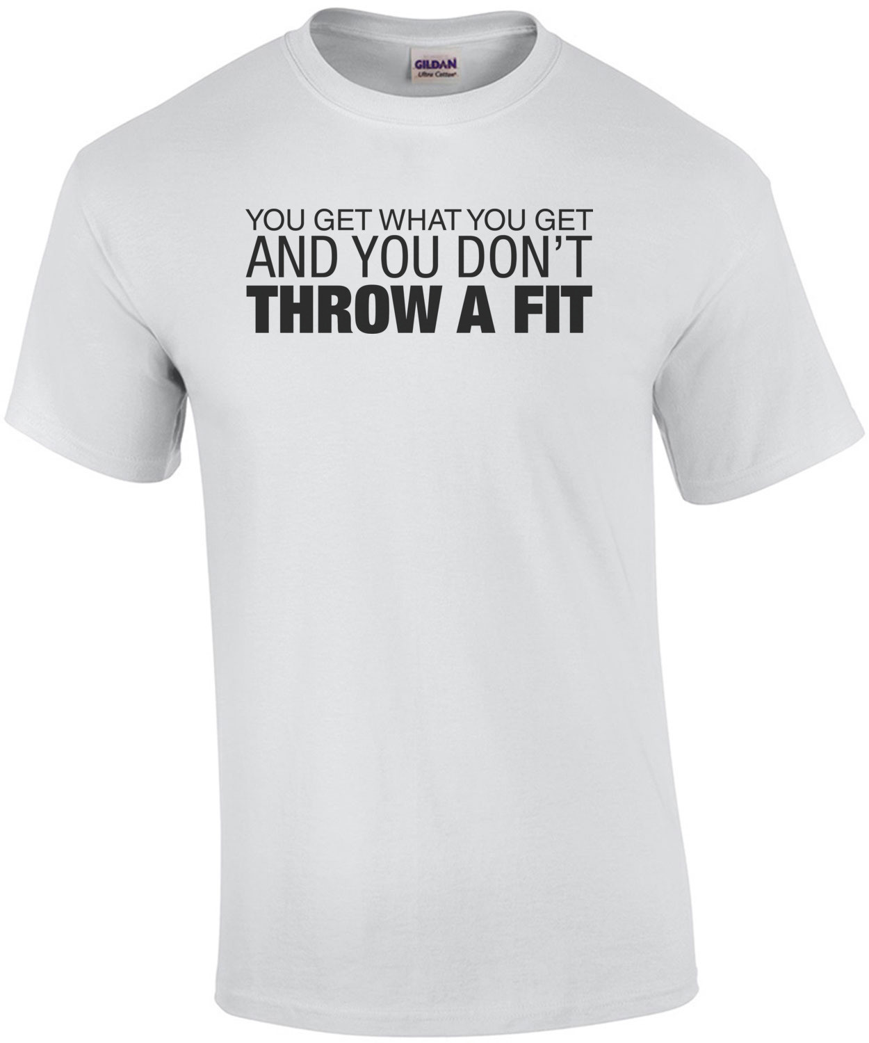 You Get What You Get and You Don't Throw a Fit Shirt