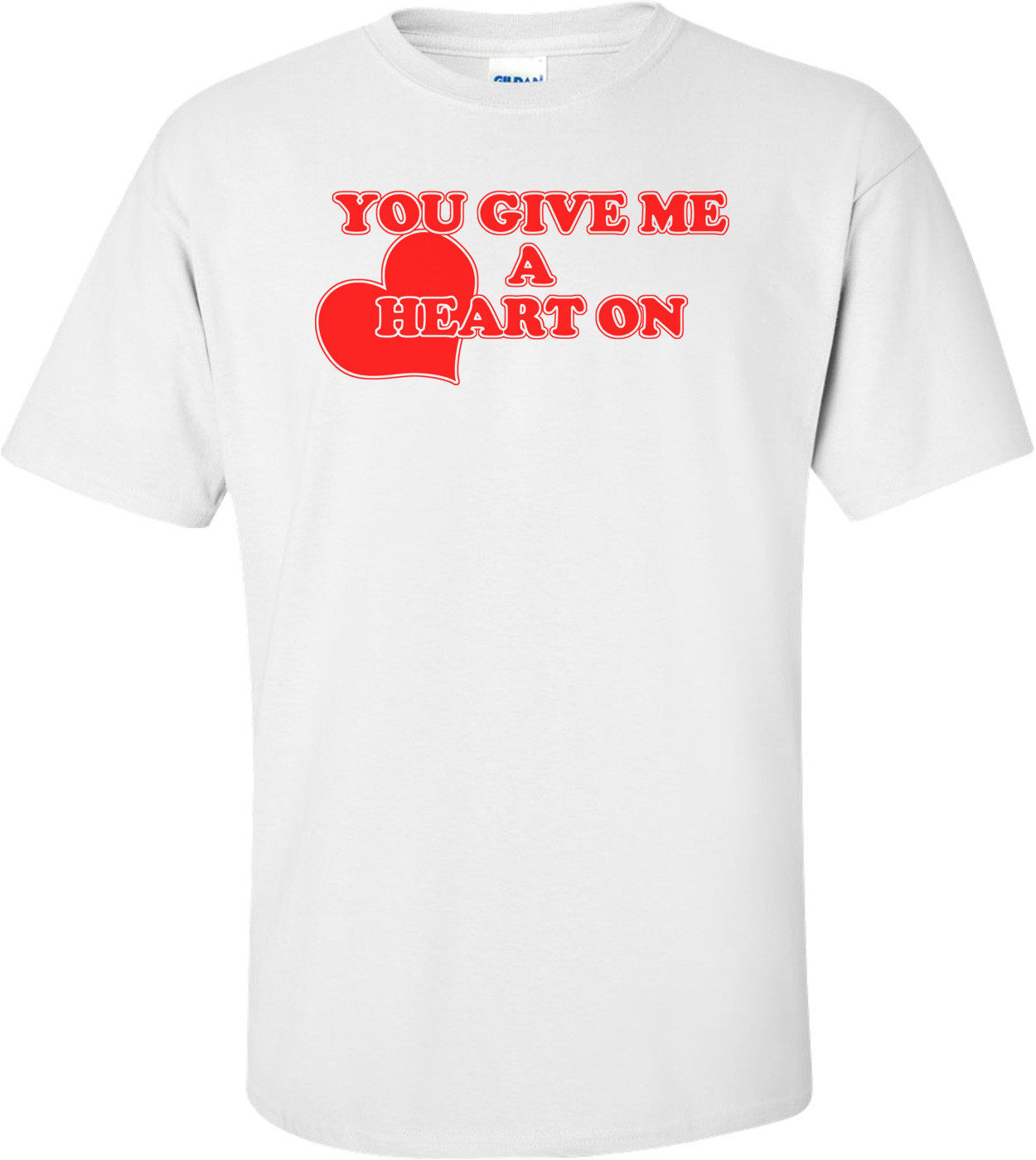 You Give Me A Heart On Funny Valentine's Day Shirt