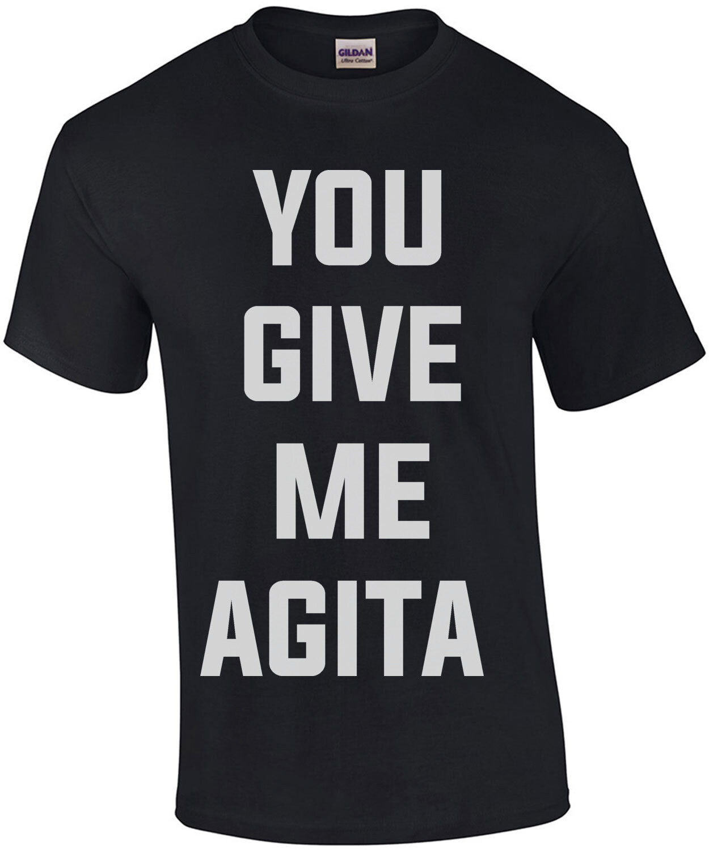 You Give Me Agita - funny t-shirt
