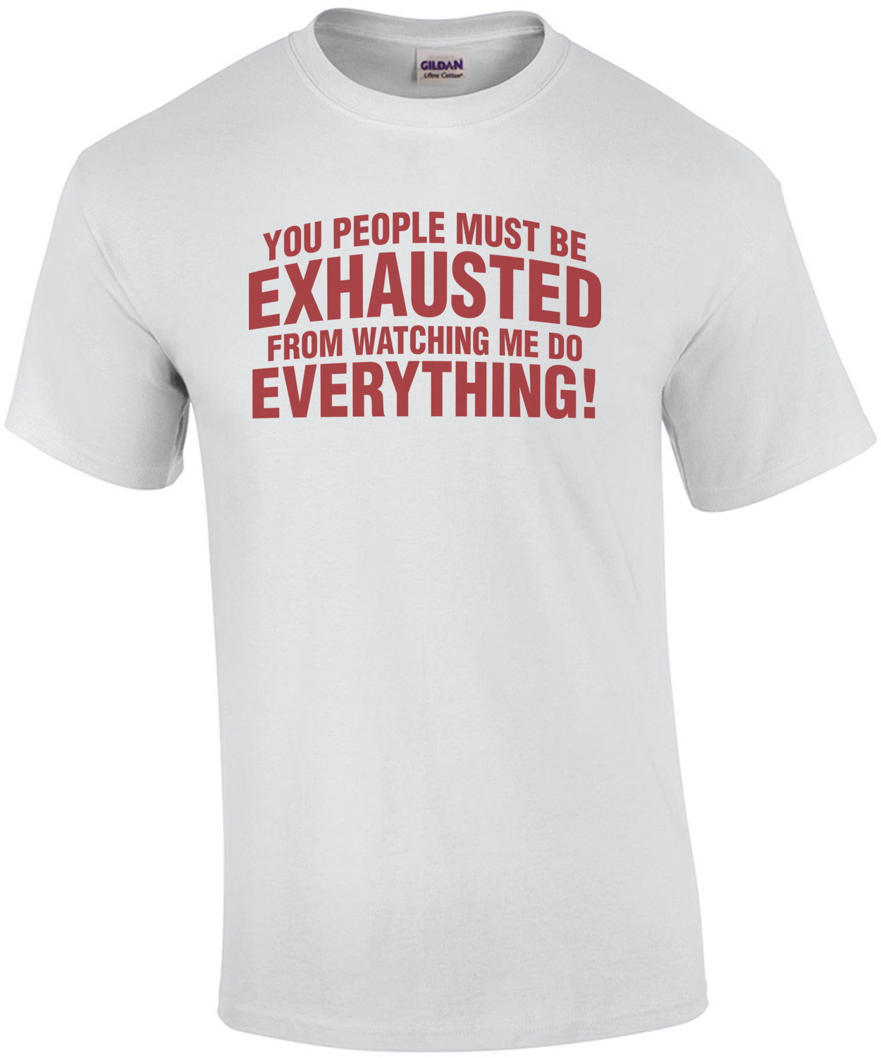 You People Must Be Exhausted From Watching Me Do Everything Shirt