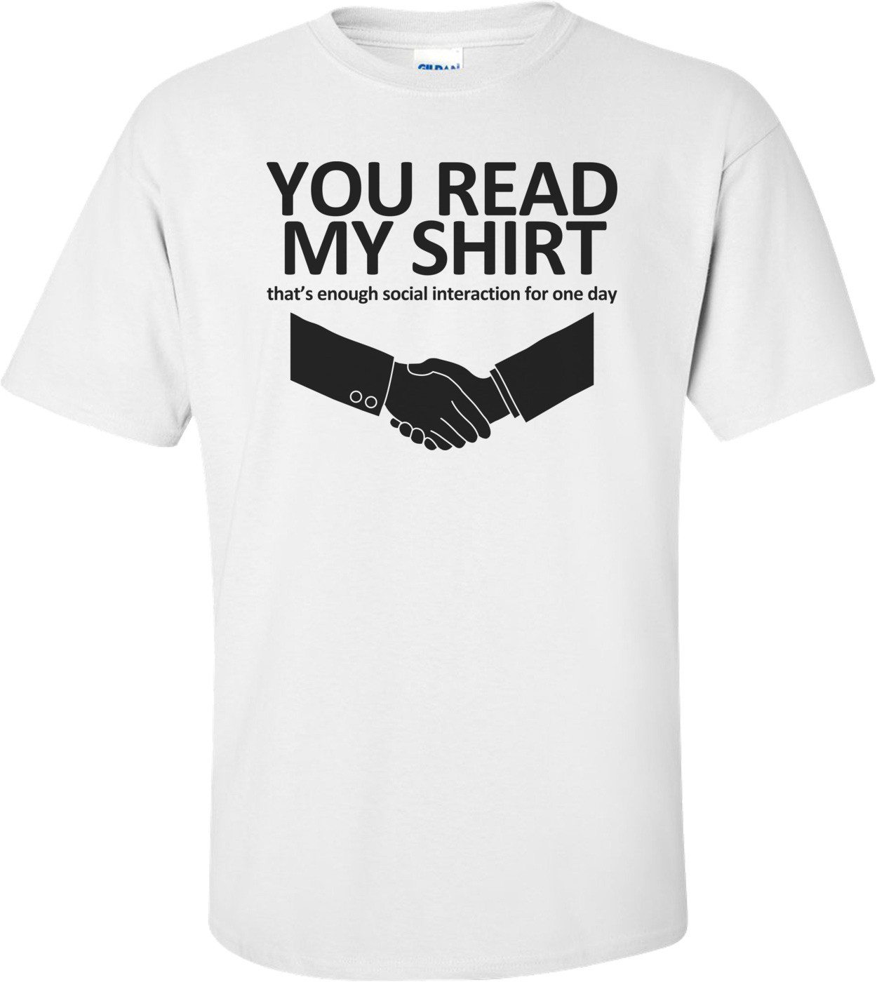 You Read My Shirt, That's Enough Social Interaction T-shirt