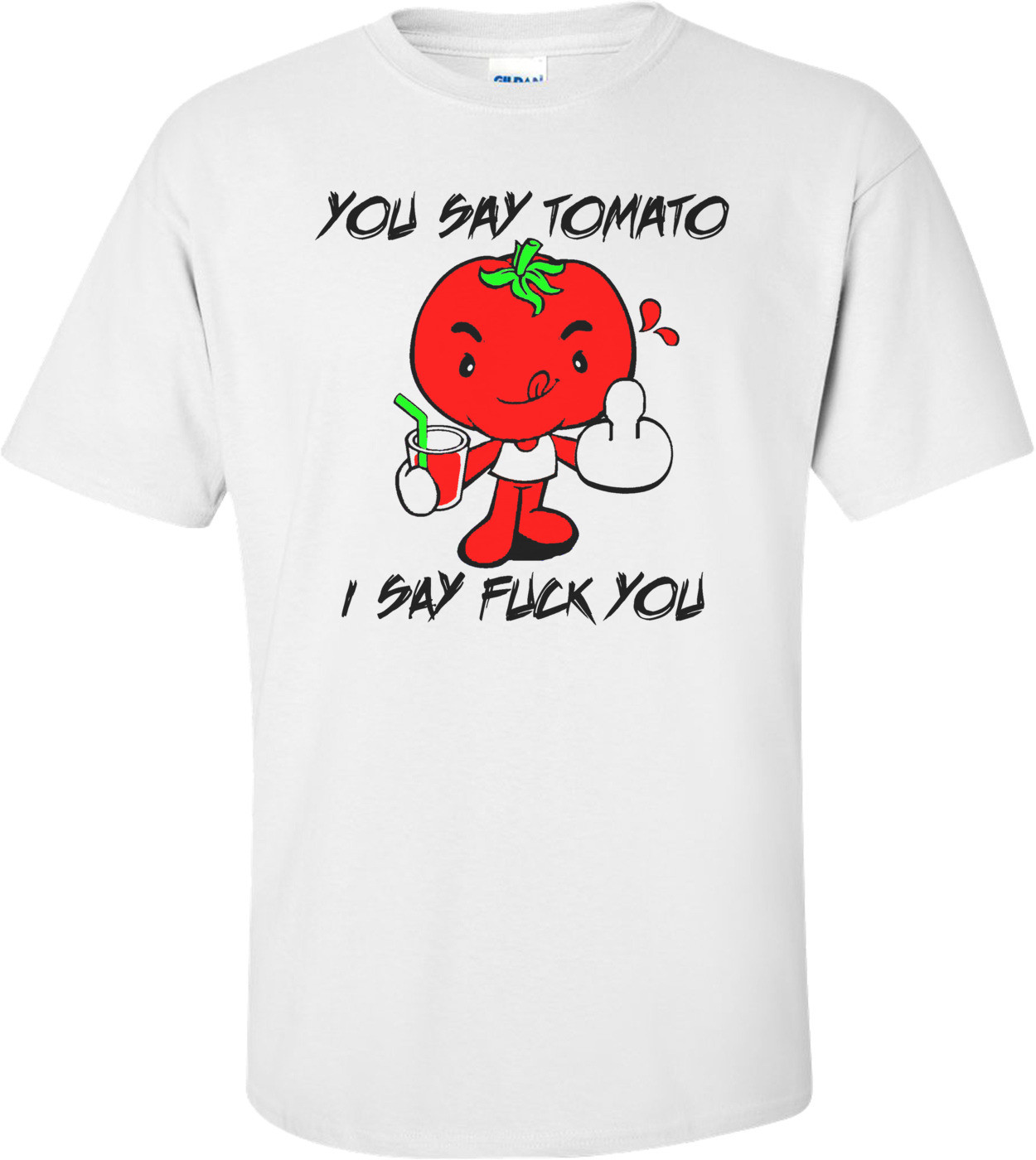 You Say Tomato I Say Fuck You Funny Shirt