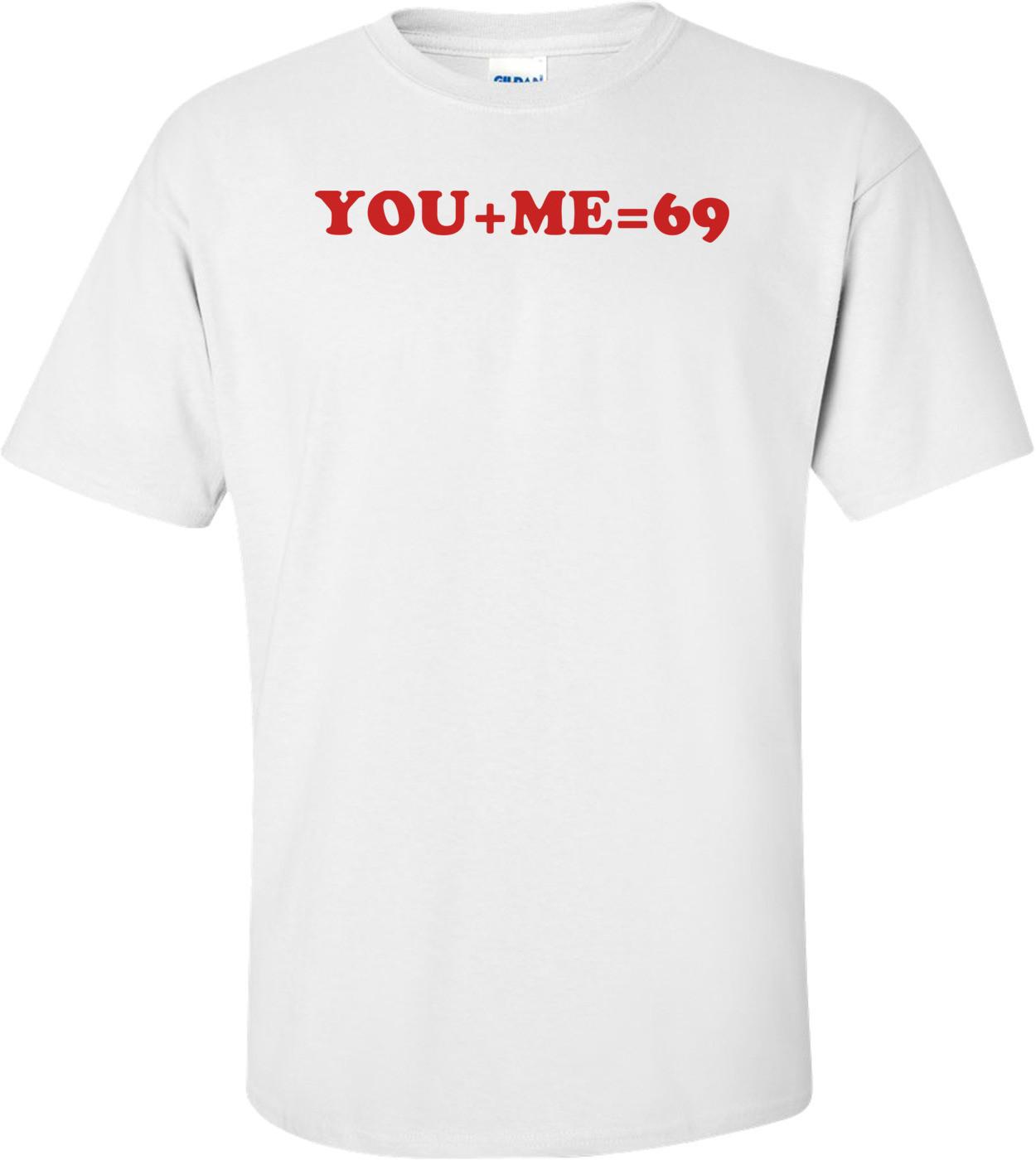 YOU+ME=69 Shirt