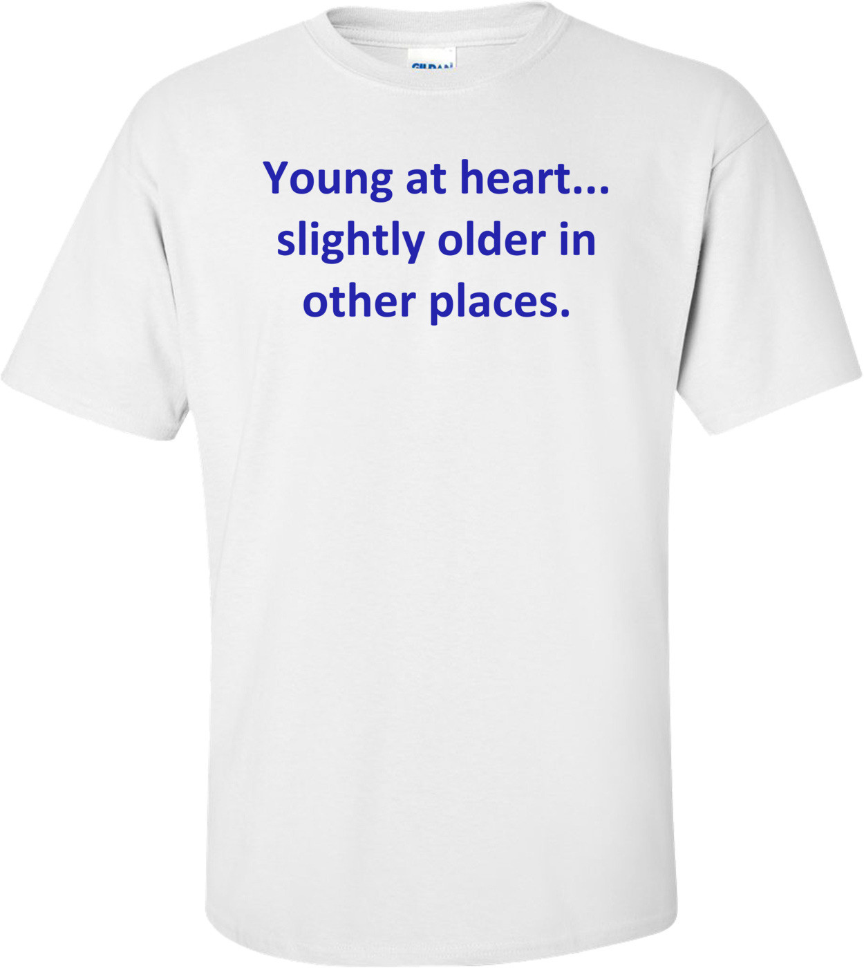 Young at heart... slightly older in other places. Shirt