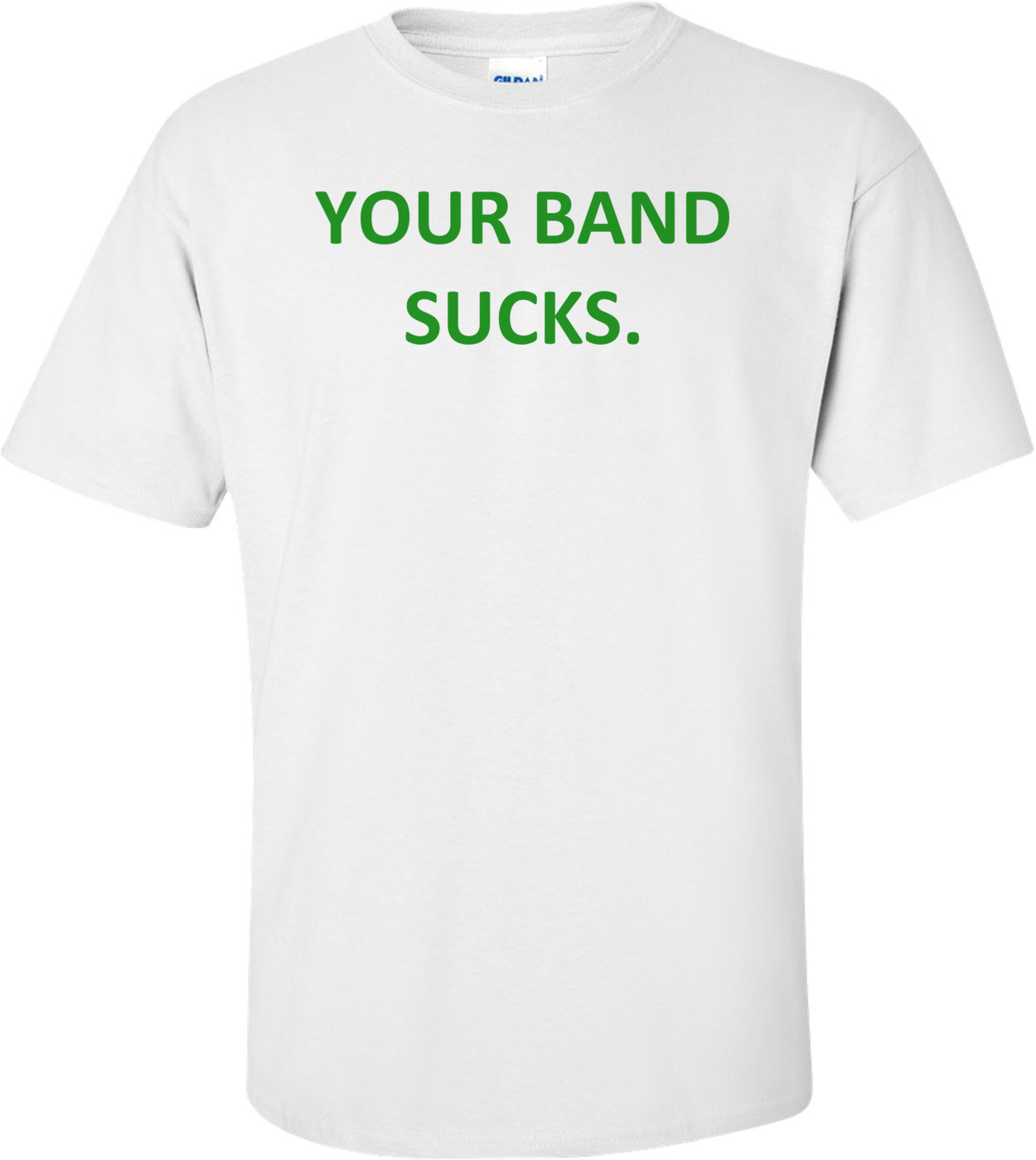 YOUR BAND SUCKS. Shirt