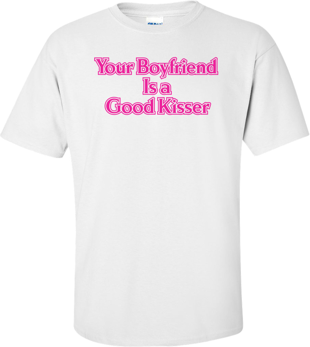 Your Boyfriend Is A Good Kisser T-shirt