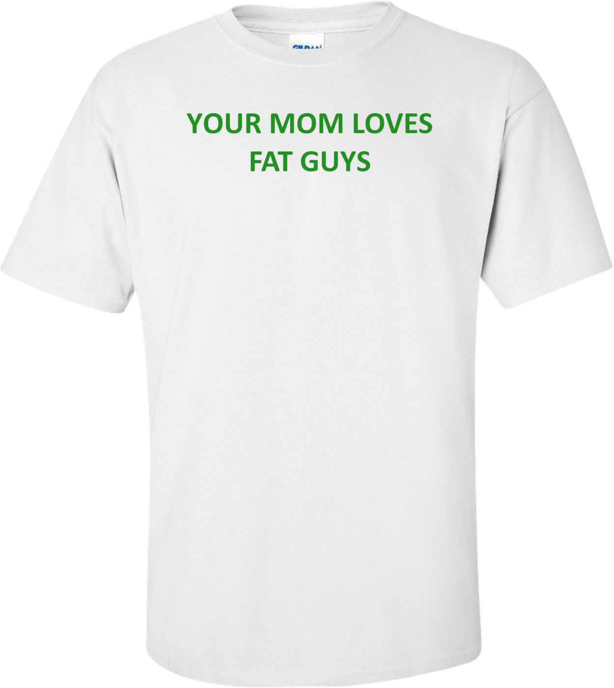 YOUR MOM LOVES FAT GUYS Shirt