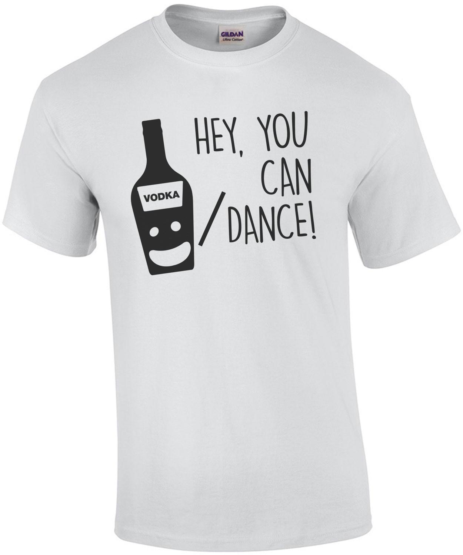You're a great dancer - Vodka - T-Shirt