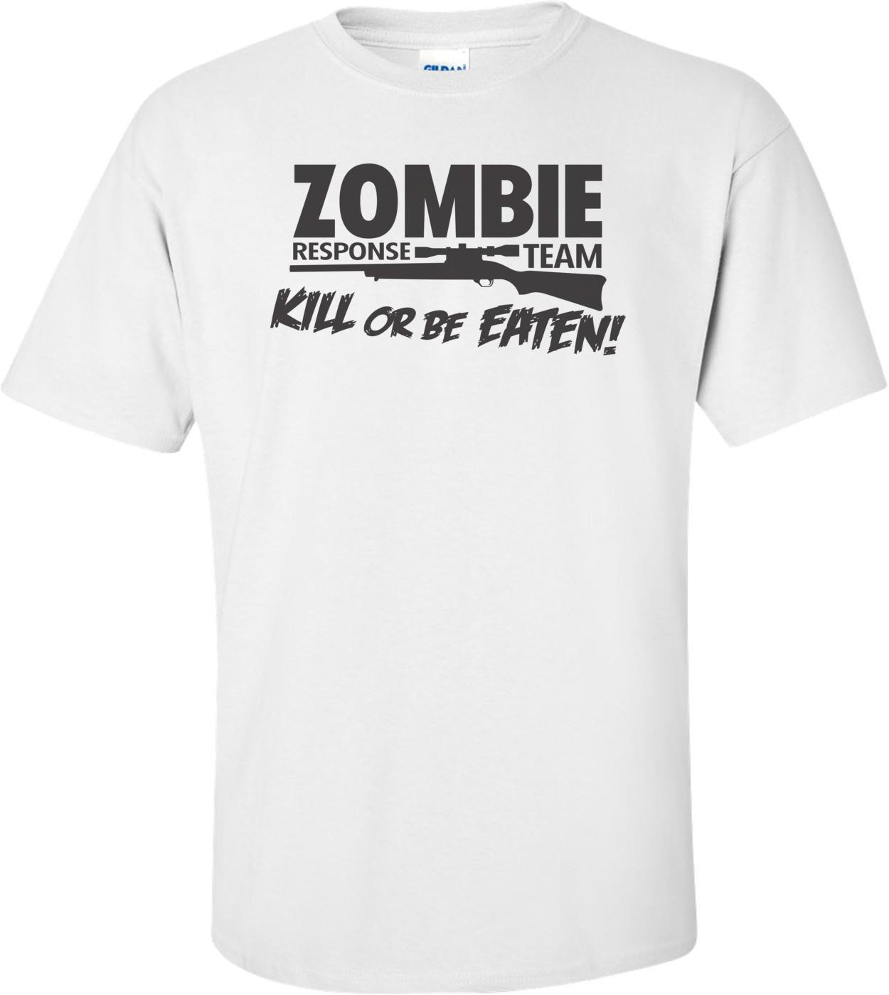 Zombie Response Team Kill Or Be Eaten T-shirt
