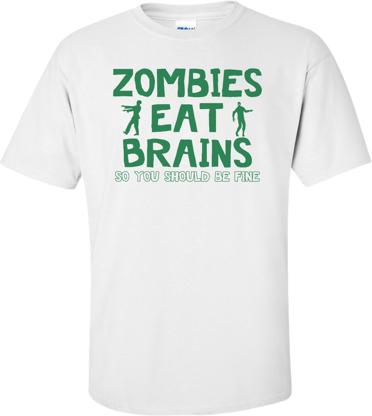 Zombies Eat Brains.  So You Should Be Fine Funny Zombie Shirt