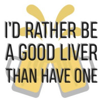 9cff1b2e660 I d rather be a good liver than have one - funny drinking t-