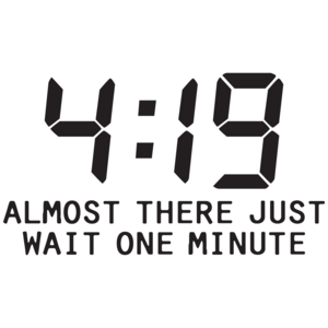 4:19 Almost There Just Wait One Minute T-shirt